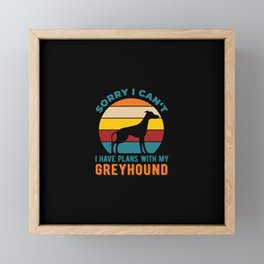 I Have Plans With My Greyhound Funny Framed Mini Art Print