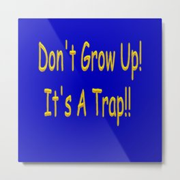 Don't Grow Up! It's A Trap!! Metal Print