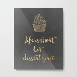Life is short; eat dessert first, with cupcake Metal Print