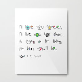 I'll Love you Forever, Robert Munsch Quote Metal Print
