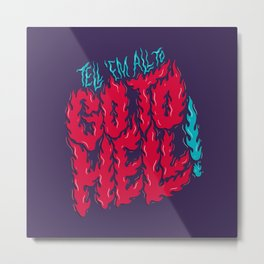 Tell 'em All To Go To Hell Metal Print