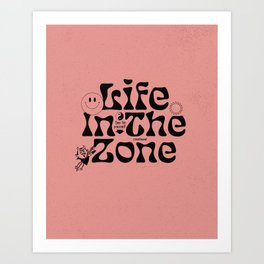 Life in the Zone Art Print