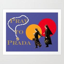Pray to Pr$da Art Print