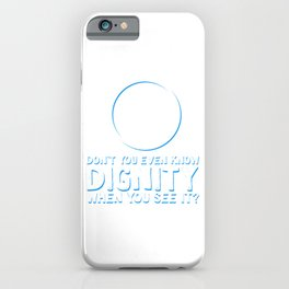 Cool & Inspirational Dignity Tee Design When you see it iPhone Case