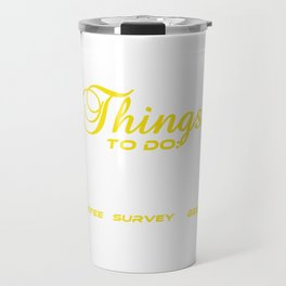 Do you love Coffee? Survey? Beer? Here's the perfect All in one t-shirt Design for you! Things To Do Travel Mug