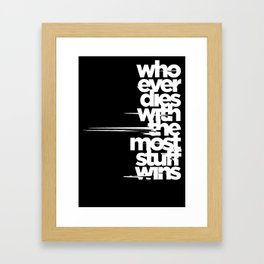 whoever dies with the most stuff wins Framed Art Print