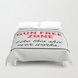 Gun Free Zone - Like This Shit Ever Works Duvet Cover
