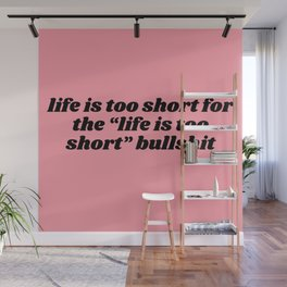 life is too short Wall Mural