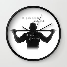 If you train eat up if not give up Wall Clock