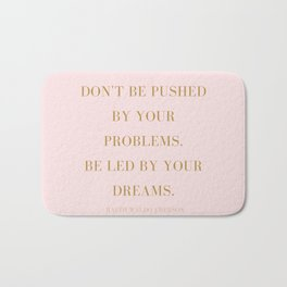 Don't Be Pushed By Your Problems. Bath Mat