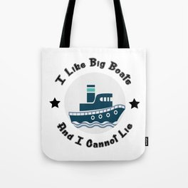 I Like Big Boats And I Cannot Lie Boating Funny Tote Bag