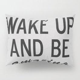 Wake Up and Be Amazing Pillow Sham