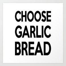 Choose Garlic Bread Art Print
