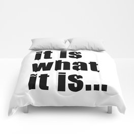 it is what it is (on white) Comforters