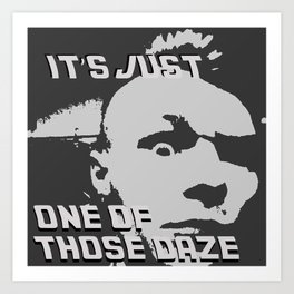 It's Just One of Those Daze Art Print