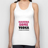 hakuna Tank Tops featuring Hakuna Some Vodka. It means get wasted. by Poppo Inc.