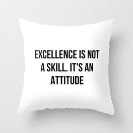 Excellence is not a skill Throw Pillow