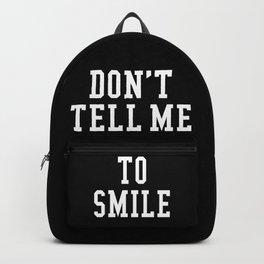 Don't Tell Me To Smile (Black & White) Backpack