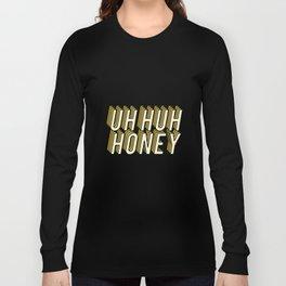 Uh Huh Honey Long Sleeve T-shirt