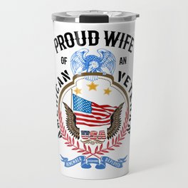 Proud Wife Of An American Veteran US Soldier July 4th R.E.D. Travel Mug
