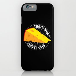 That's What Cheese Said iPhone Case