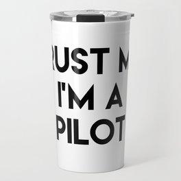 Trust me I'm a pilot Travel Mug
