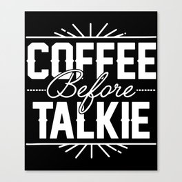 Coffee Before Talkie - Funny Hilarious Coffee dad  T-Shirts Canvas Print