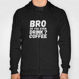 Bro Do You Even Drink Coffee? Hoody