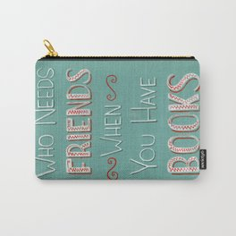 Who needs friends? Carry-All Pouch