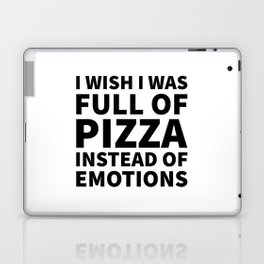I Wish I Was Full of Pizza Instead of Emotions Laptop & iPad Skin