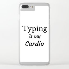 Typing is my Cardio Clear iPhone Case
