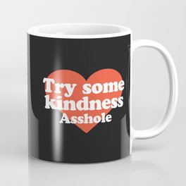 Try Some Kindness Funny Offensive Quote Coffee Mug
