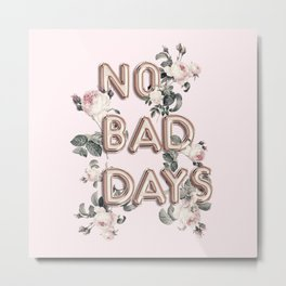NO BAD DAYS - ROSEGOLD BALLOONS & ROSES Metal Print