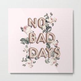 NO BAD DAYS - ROSEGOLD BALLOONS & ROSES Metal Print