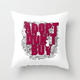 ADOPT DON'T BUY Throw Pillow