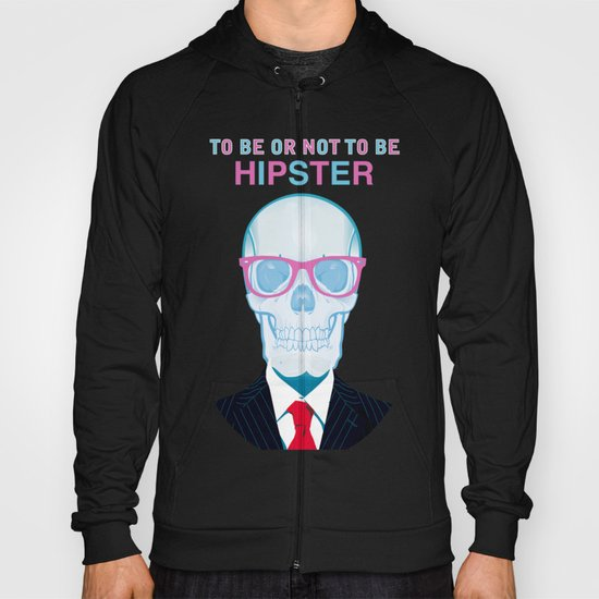 To Be or Not To Be.....Hipster (II) Hoody