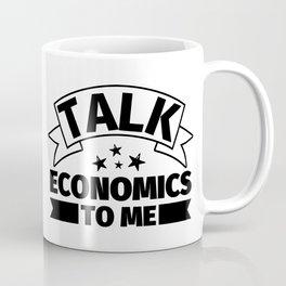 Economics Funny Gifts - Talk Economics to me Coffee Mug