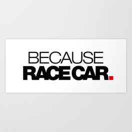 BECAUSE RACE CAR v1 HQvector Art Print