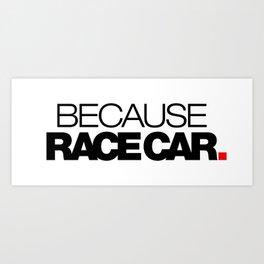 BECAUSE RACE CAR v1 HQvector Art Print