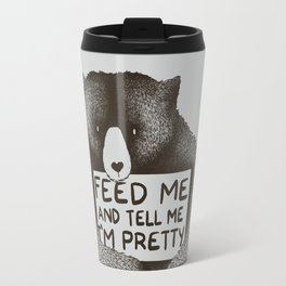 Feed Me And Tell Me I'm Pretty Bear Travel Mug
