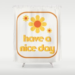 Have a nice day! Shower Curtain