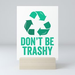 Don't Be Trashy Earth Day design Mini Art Print