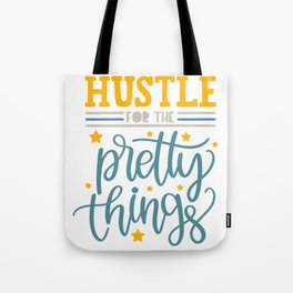 Hustle for the pretty things Tote Bag