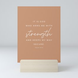 Psalm 18:32 | It is God who arms me with strength and keeps my way secure | Tan Brown | Christian Wall Art Mini Art Print