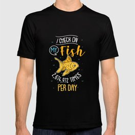 I Check On My Fish 2,674,972 Times Per Day T-shirt