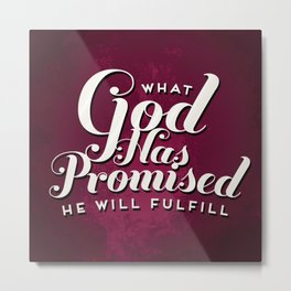 What God has promised He will Fulfill Metal Print