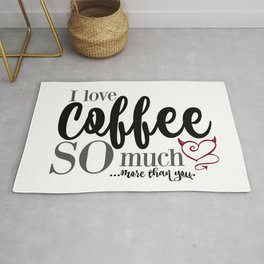 "I love Coffee SO much...more than you."" Rug"