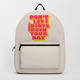 Don't let idiots ruin your day - typography Backpack
