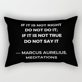 Stoic Wisdom Quotes - Marcus Aurelius Meditations - If it is not right do not do it Rectangular Pillow