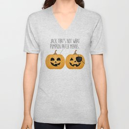 Jack, That's Not What Pumpkin Patch Means... Unisex V-Neck